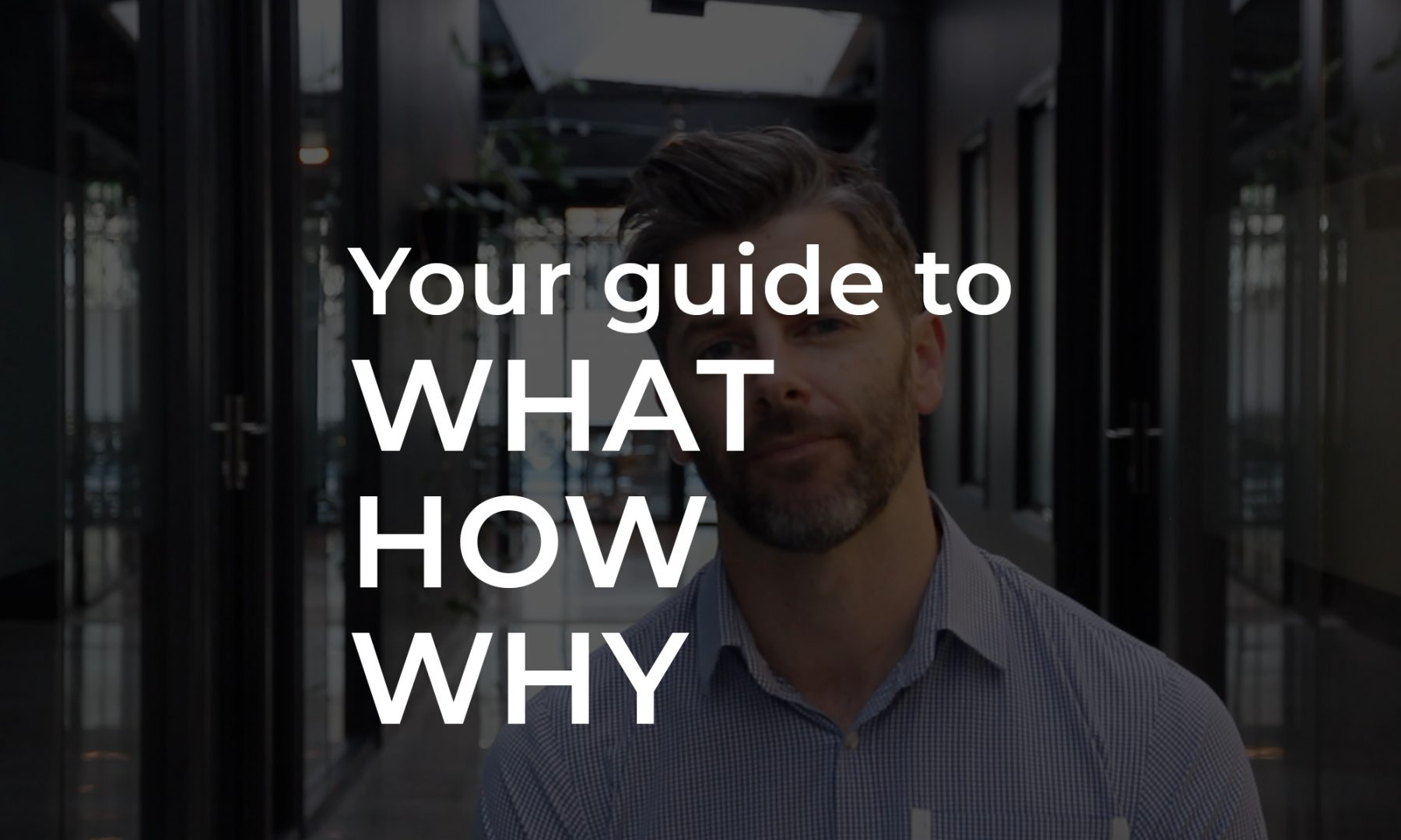 Your guide to what how why