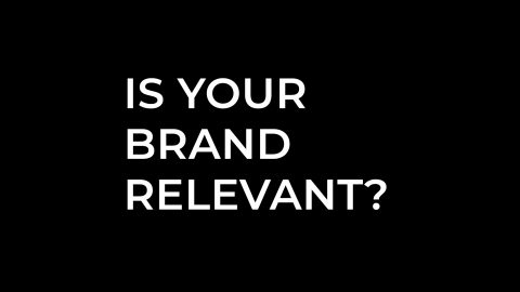 Is your brand relevant?